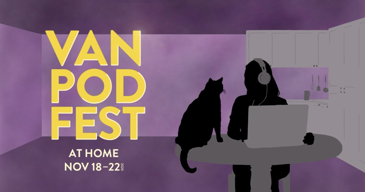 A woman sits at her laptop with headphones on, accompanied by her cat. A title reads VANPODFEST At-Home Nov 18-22, 2020